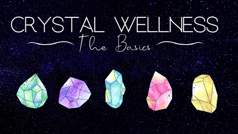 CRYSTAL WELLNESS 101: THE BASICS