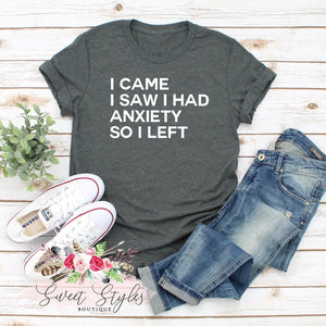 I came I saw I had anxiety graphic T-shirt-Sweet Styles boutique