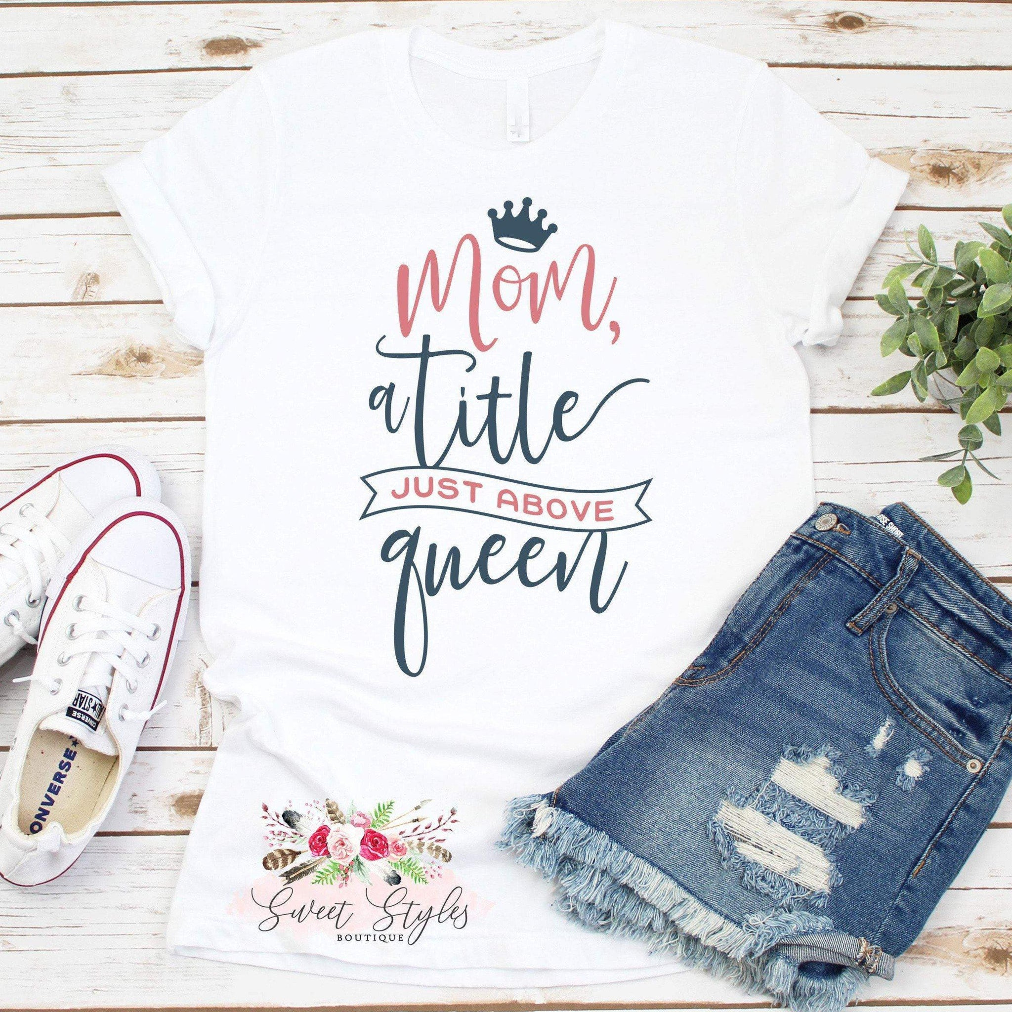 Mom a title above queen T-shirt-Sweet Styles boutique