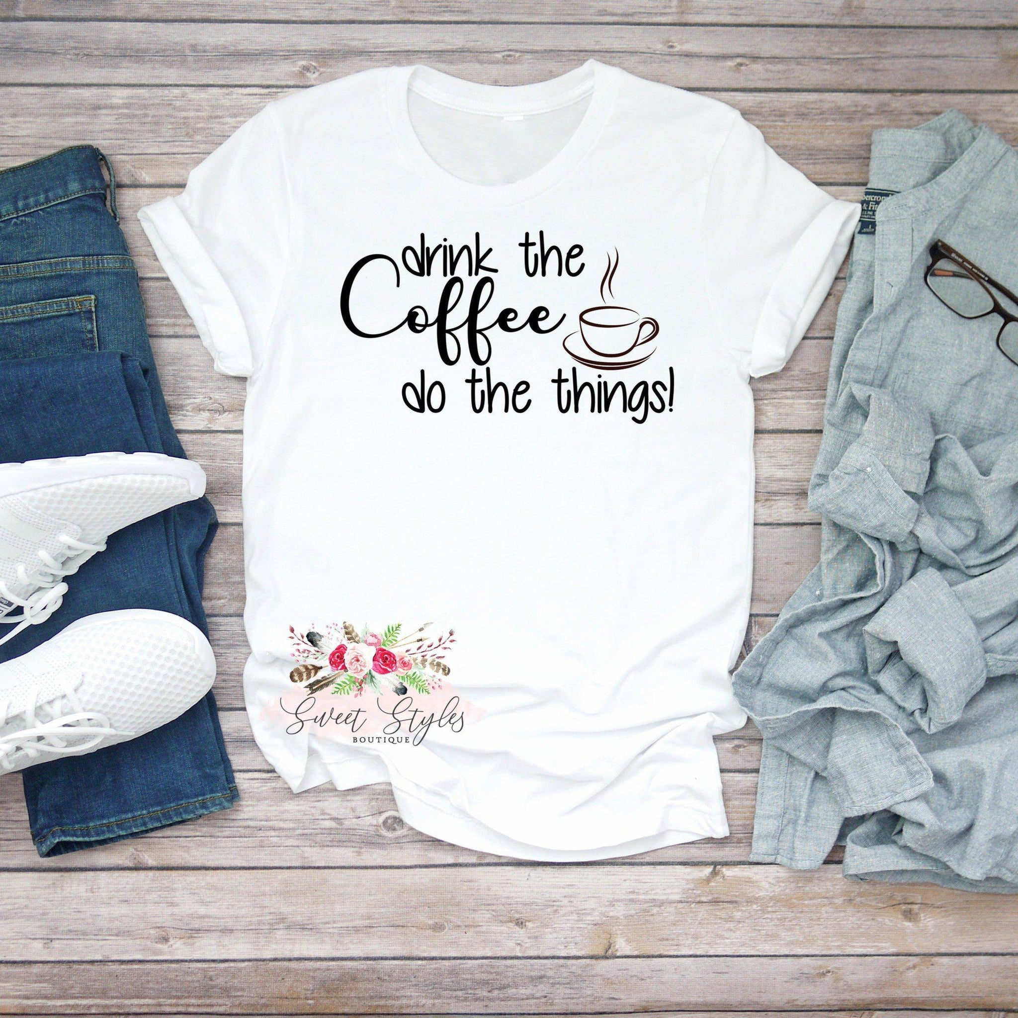 Drink the coffee do the things T-shirt-Sweet Styles boutique
