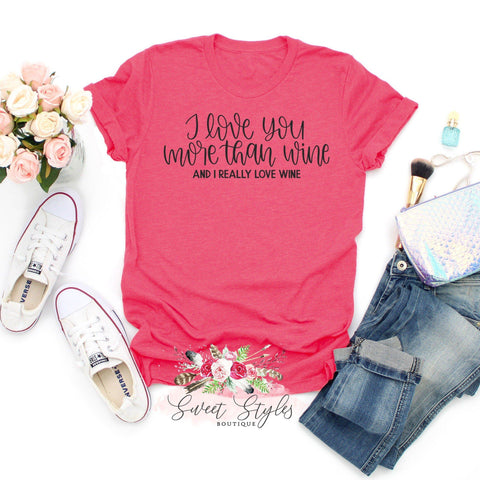 I love you more than wine T-shirt-Sweet Styles boutique