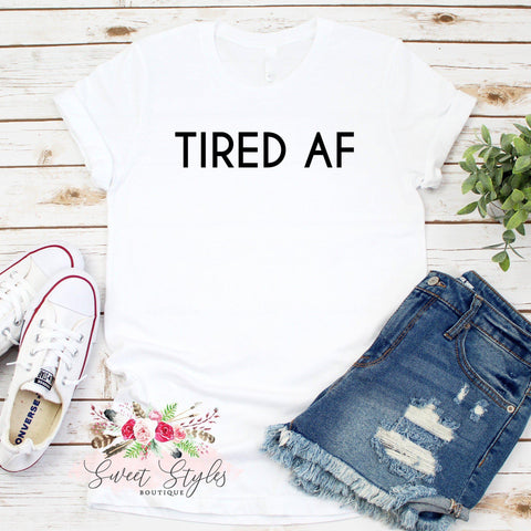 Tired af T-shirt-Sweet Styles boutique