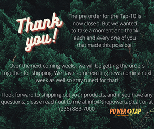 The Tap-10 Pre-Order has now closed