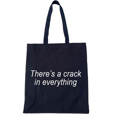 'There's a crack in everything' HTLGI Cotton Tote
