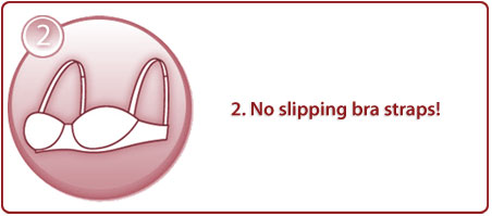 2. No slipping bra straps!