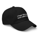 i hope they serve coffee in hell - Dad Hat