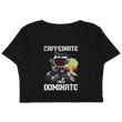 Caffinenate Then Dominate - Crop Top