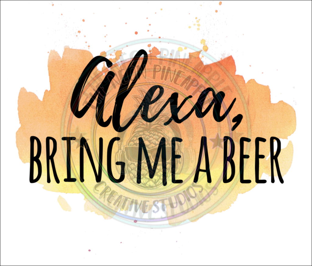 Alexa Bring Me A Beer Sublimation Transfer - 34