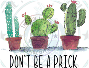 Dont Be A Prick Sublimation Transfer - 123