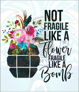Fragile Like A Bomb Sublimation Print - 153