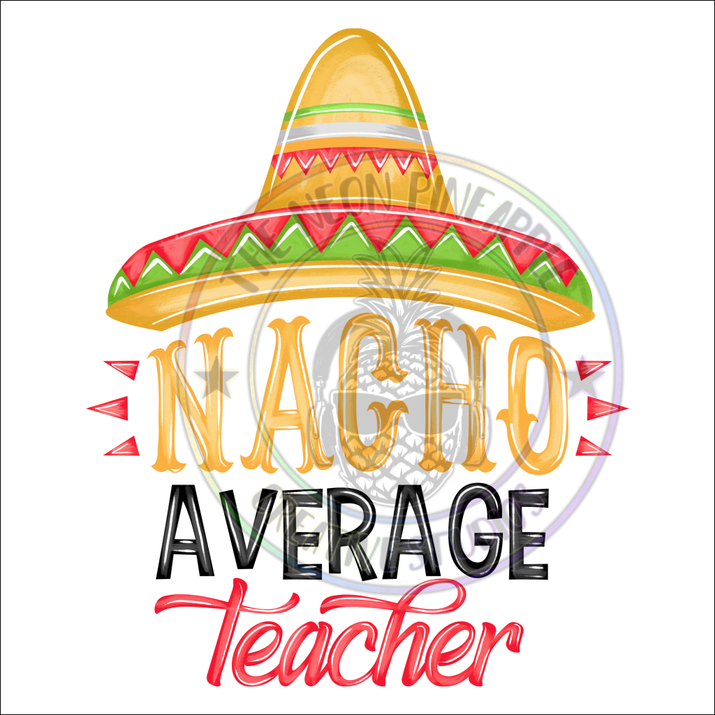 Nacho Average Teacher Sublimation Transfer - 261