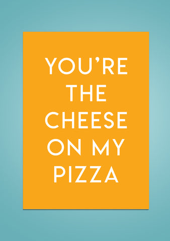 You're the Cheese on my Pizza | Valentines