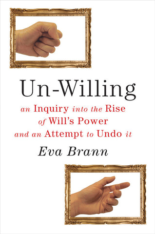 Un-Willing by Eva Brann