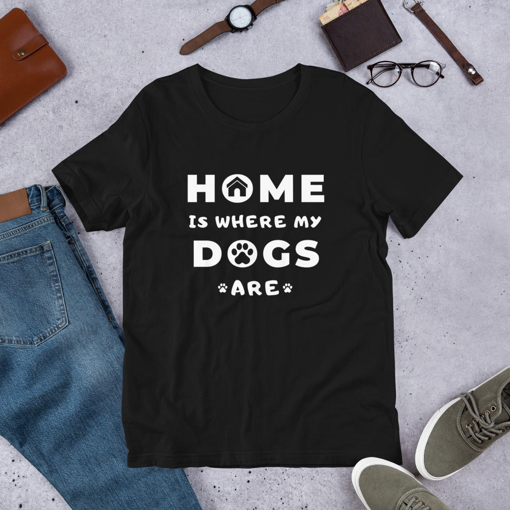 HOME is where my DOGS are - Short-Sleeve Unisex T-Shirt - For Dogs Lovers