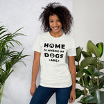 Load image into Gallery viewer, HOME is where my DOGS are - Short-Sleeve Unisex T-Shirt - For Dogs Lovers