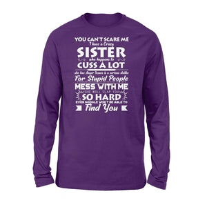 I have a crazy sister - Standard Long Sleeve - Family Presents