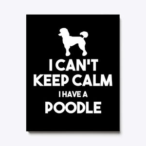 I Can't Keep Calm I Have A Poodle Canvas