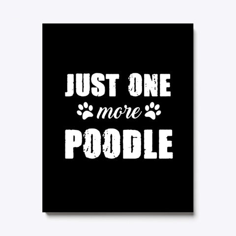 Just One MOre Poodle Canvas