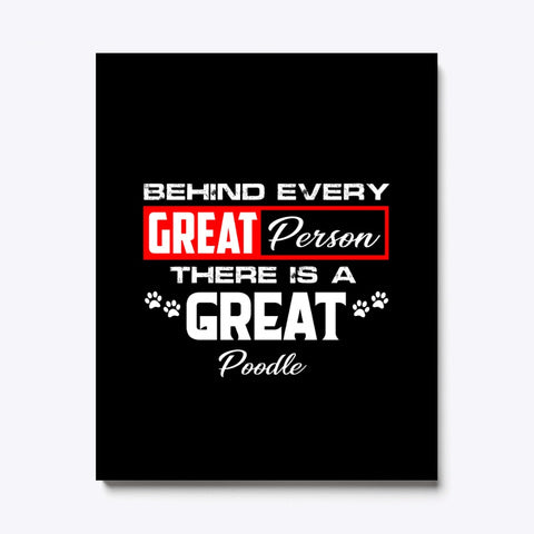 Behind every great person There Is A Great Poodle Canvas