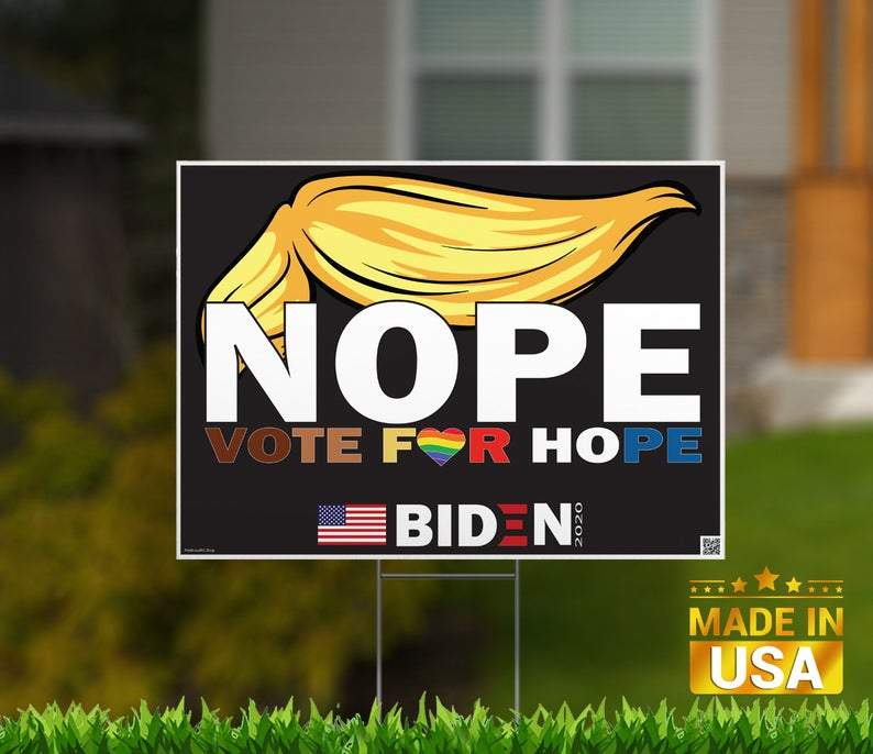 "Biden Campaign ""Nope"" Edition - 18"" x 24"" Corrugated Yard Sign with H-Stake for display."