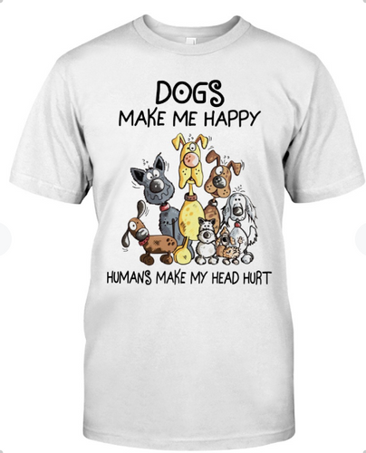 DOGS MAKE ME HAPPY - Standard T-shirt