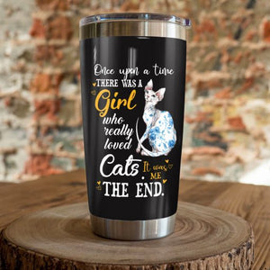 Sphynx Cat Steel Tumbler Cup - Once upon a time there was a girl who really loved cats