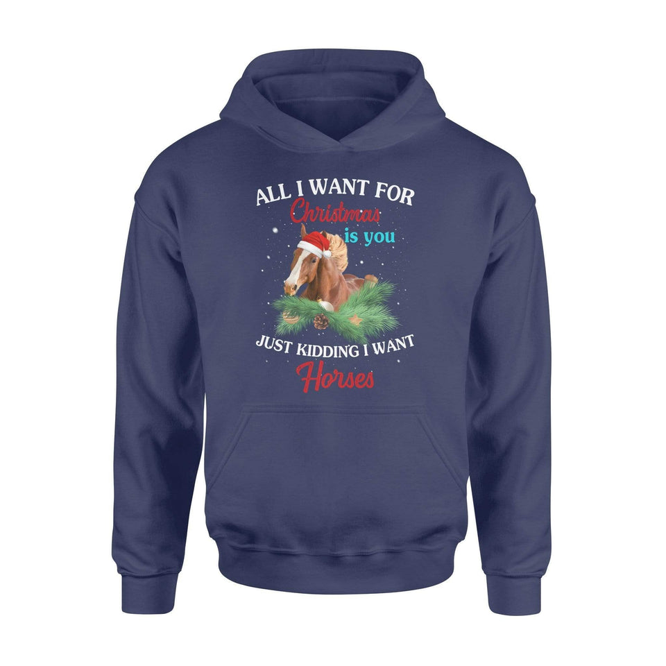 All I want for Christmas is you just kidding I want horses - Standard Hoodie - Family Presents