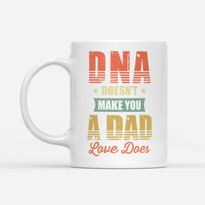 DNA doesn't make you a dad - White Mug