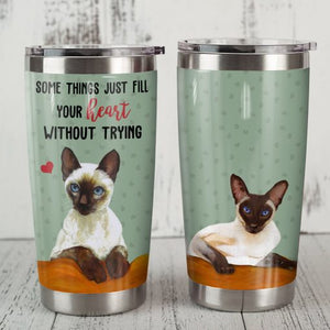 Siamese Cat Steel Tumbler Cup - Some things just fill your heart without trying