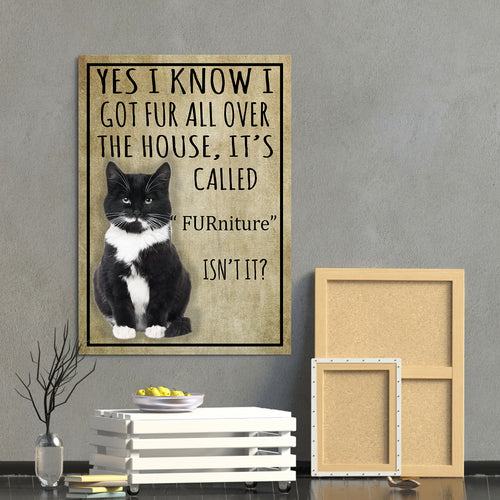 Tuxedo Cat Canvas Prints- Anniversary, Birthday, Housewarming, Christmas gift - Yes I Know I Got Fur All Over The House It's Called Furniture