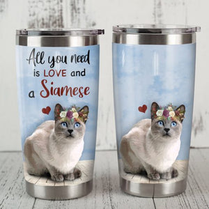 Siamese Cat Steel Tumbler Cup - All you need is love and a siamese