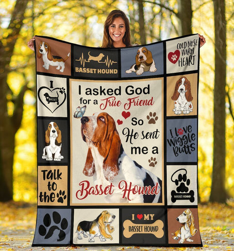 I Asked God For A True Friend Basset Hound Fleece Blanket