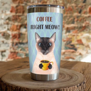 Siamese Cat Steel Tumbler Cup - Coffee Right Meow