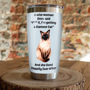 Siamese Cat Steel Tumbler Cup - A wise woman once said