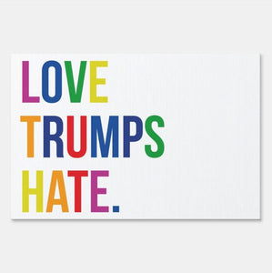 Love Trumps Hate Sign - Yard sign