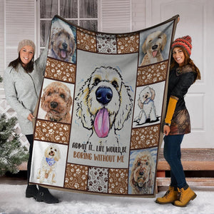 Admit It Life Would Be Boring Without Me Goldendoodle Fleece Blanket