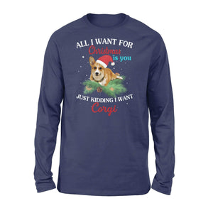 All I want for Christmas is you just kidding I want corgi - Standard Long Sleeve - Family Presents