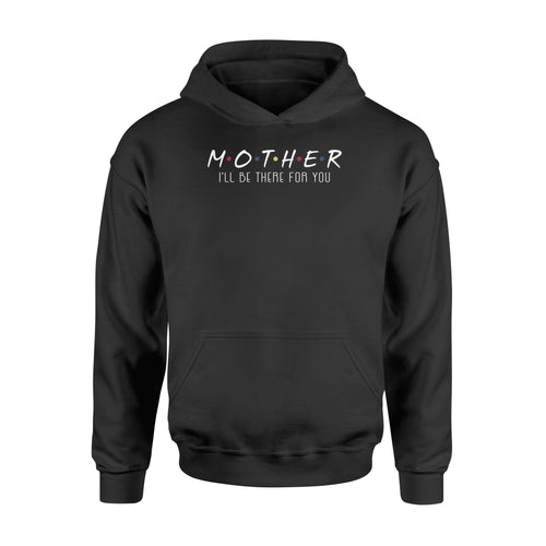 mother i'll be there for you - Standard Hoodie - Family Presents