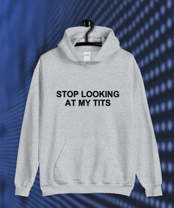 Stop looking at my tits Hoodie