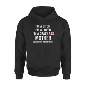 A Bitch A Lover A Crazy Ass Mother  Hoodie - Family Presents
