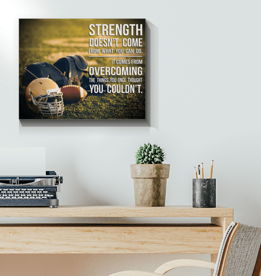 Football Custom Canvas prints Strength doesnt come from what you can do