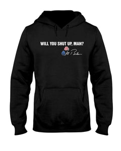 Will You Shut Up Man - Standard Hoodie