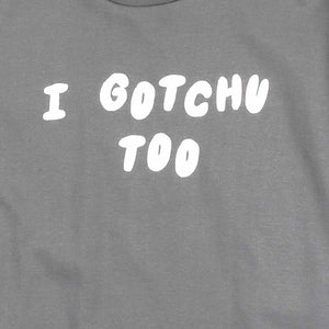 I Gotchu Too Gray Girls Tee