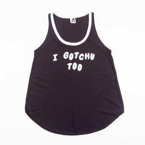 I Gotchu Too Tank Top