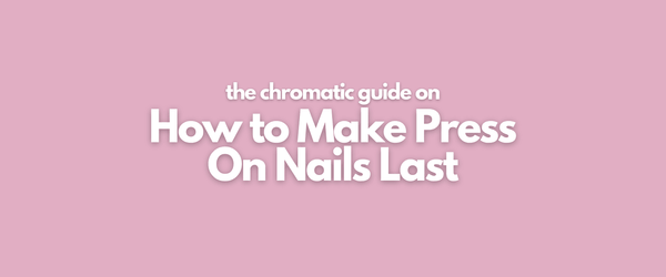 How to Make Press On Nails Last