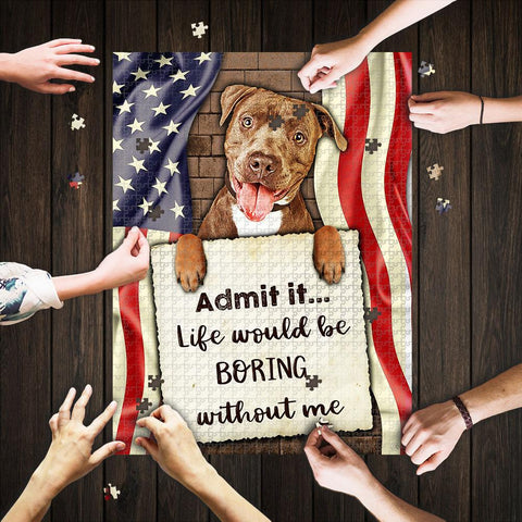Saint Patrick's Day Gift - MP2202 - Life Would Be Boring Without Me Pitbull - Puzzle