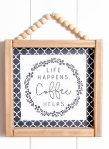 Quote Sign - Life Happens Coffee Help - 20x25