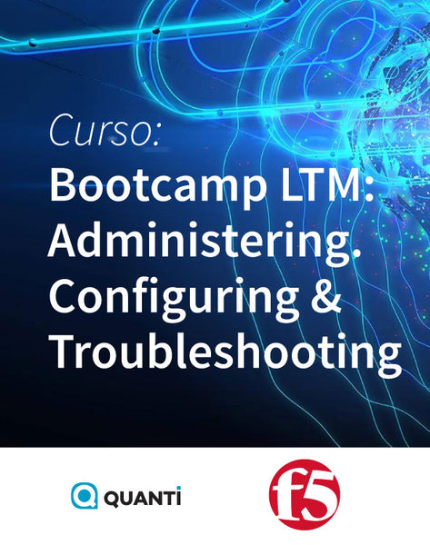 Bootcamp LTM: Administering. Configuring & Troubleshooting - f5