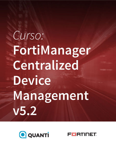 FortiManager Centralized Device Management v5.2 - fortinet