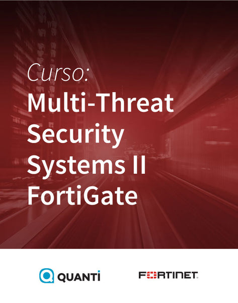 Multi-Threat Security Systems II - FortiGate - fortinet